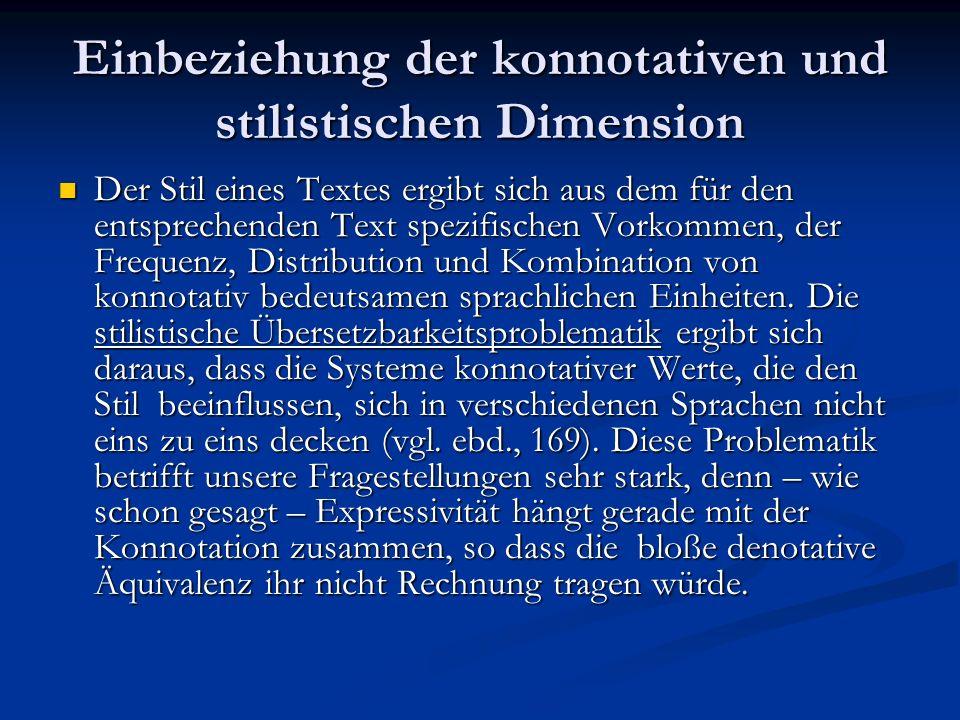 Einbeziehung der konnotativen und stilistischen Dimension Wie bei der Herstellung denotativer Äquivalenz besteht auch im konnotativen Bereich grundsätzlich die Möglichkeit, konnotative Werte durch metasprachliche Verfahren zu vermitteln.