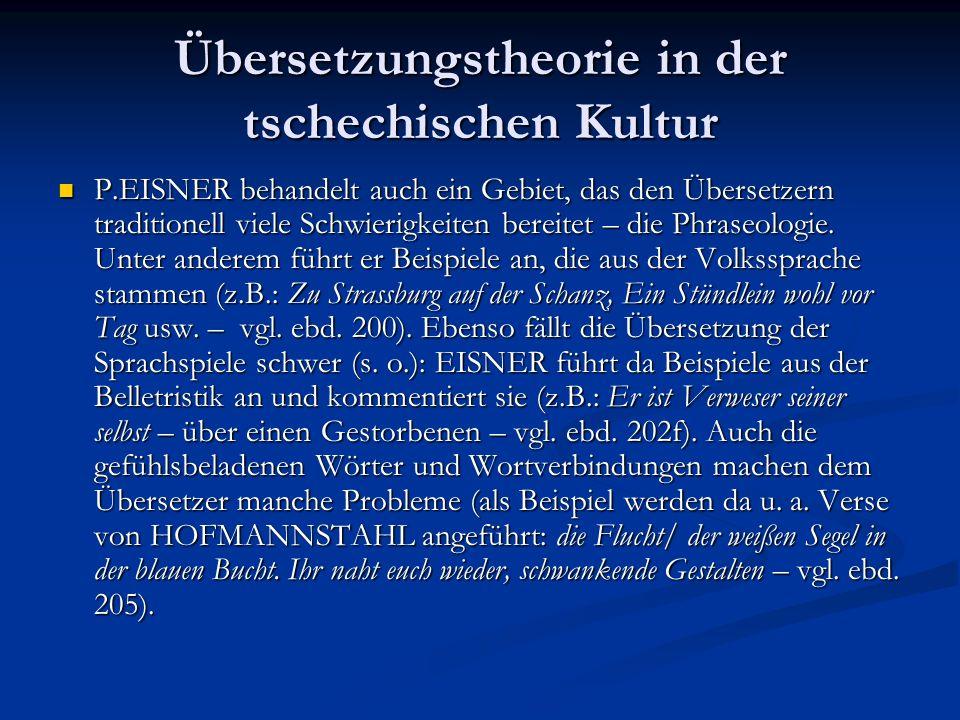 Übersetzungstheorie in der tschechischen Kultur P.EISNER behandelt auch ein Gebiet, das den Übersetzern traditionell viele Schwierigkeiten bereitet –