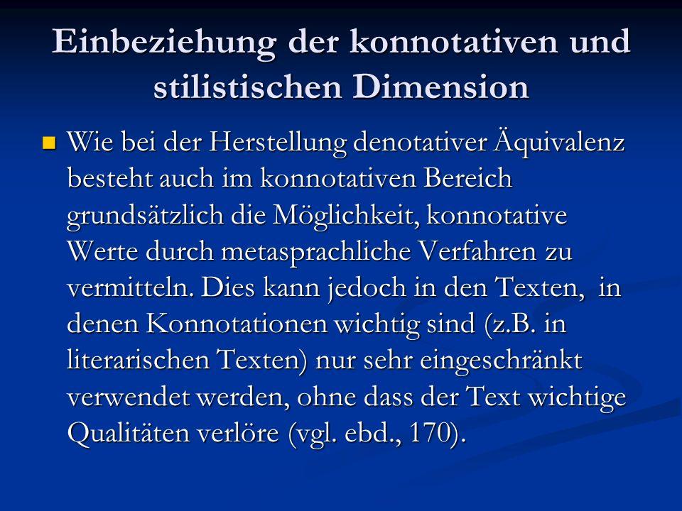 Einbeziehung der konnotativen und stilistischen Dimension Wie bei der Herstellung denotativer Äquivalenz besteht auch im konnotativen Bereich grundsät