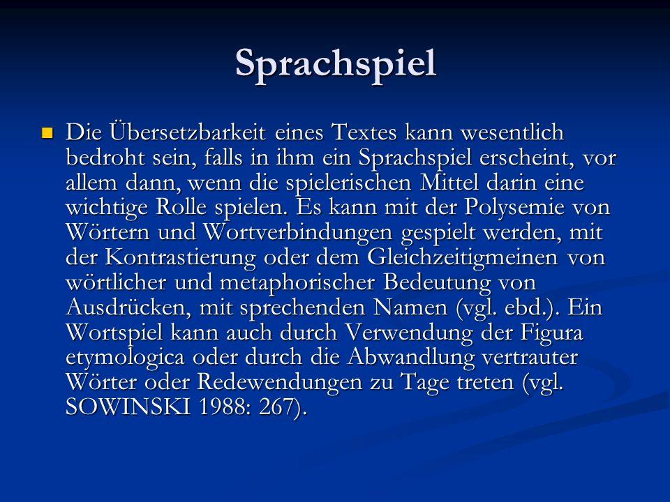 Sprachspiel Die Übersetzbarkeit eines Textes kann wesentlich bedroht sein, falls in ihm ein Sprachspiel erscheint, vor allem dann, wenn die spielerisc