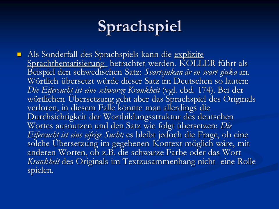 Sprachspiel Als Sonderfall des Sprachspiels kann die explizite Sprachthematisierung betrachtet werden. KOLLER führt als Beispiel den schwedischen Satz