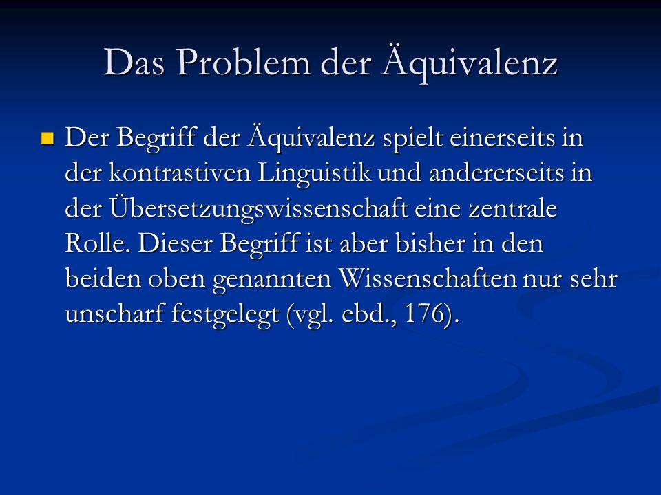Das Problem der Äquivalenz Der Begriff der Äquivalenz spielt einerseits in der kontrastiven Linguistik und andererseits in der Übersetzungswissenschaf