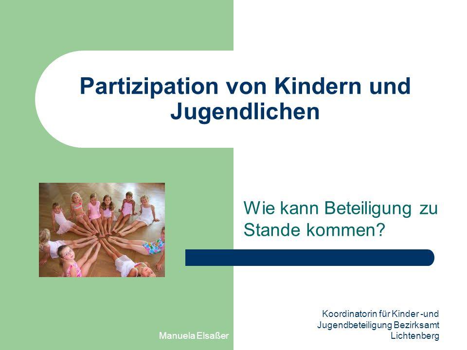 Manuela Elsaßer Koordinatorin für Kinder -und Jugendbeteiligung Bezirksamt Lichtenberg Partizipation von Kindern und Jugendlichen Wie kann Beteiligung