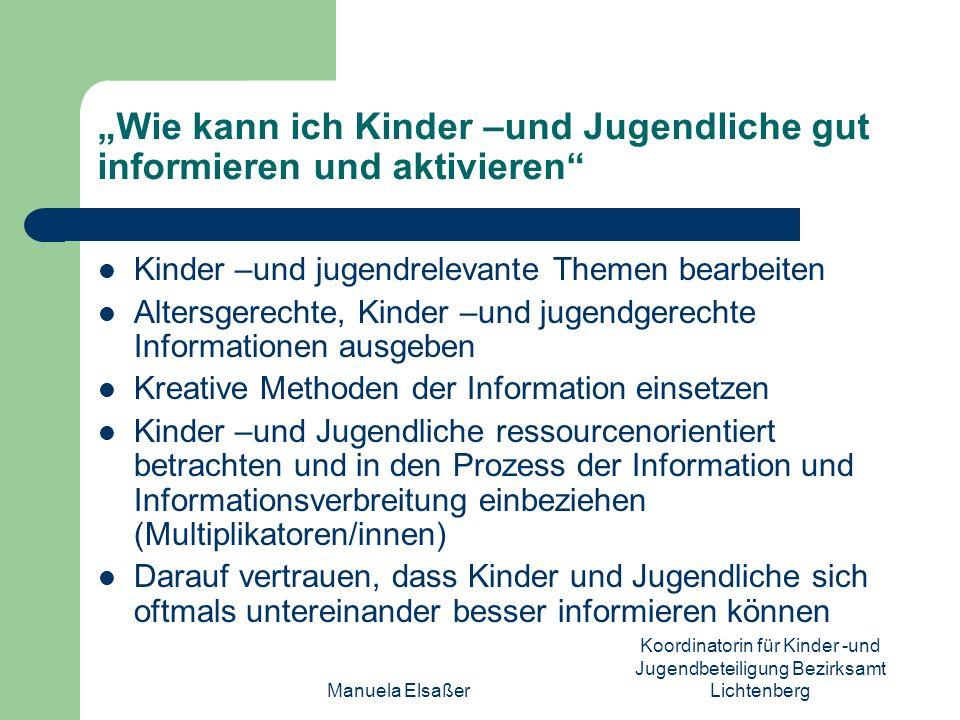 Manuela Elsaßer Koordinatorin für Kinder -und Jugendbeteiligung Bezirksamt Lichtenberg Wie kann ich Kinder –und Jugendliche gut informieren und aktivi
