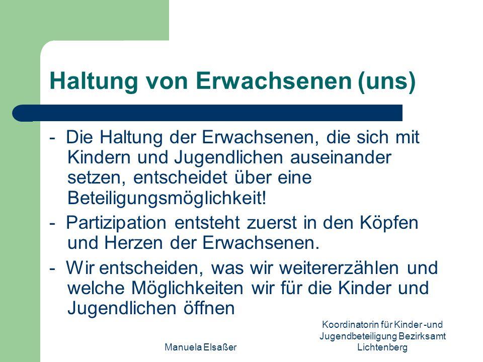 Manuela Elsaßer Koordinatorin für Kinder -und Jugendbeteiligung Bezirksamt Lichtenberg Haltung von Erwachsenen (uns) - Die Haltung der Erwachsenen, di