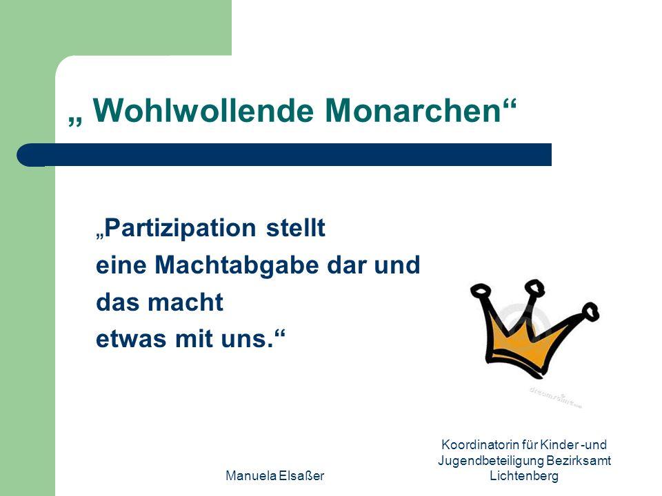 Manuela Elsaßer Koordinatorin für Kinder -und Jugendbeteiligung Bezirksamt Lichtenberg Wohlwollende Monarchen Partizipation stellt eine Machtabgabe da