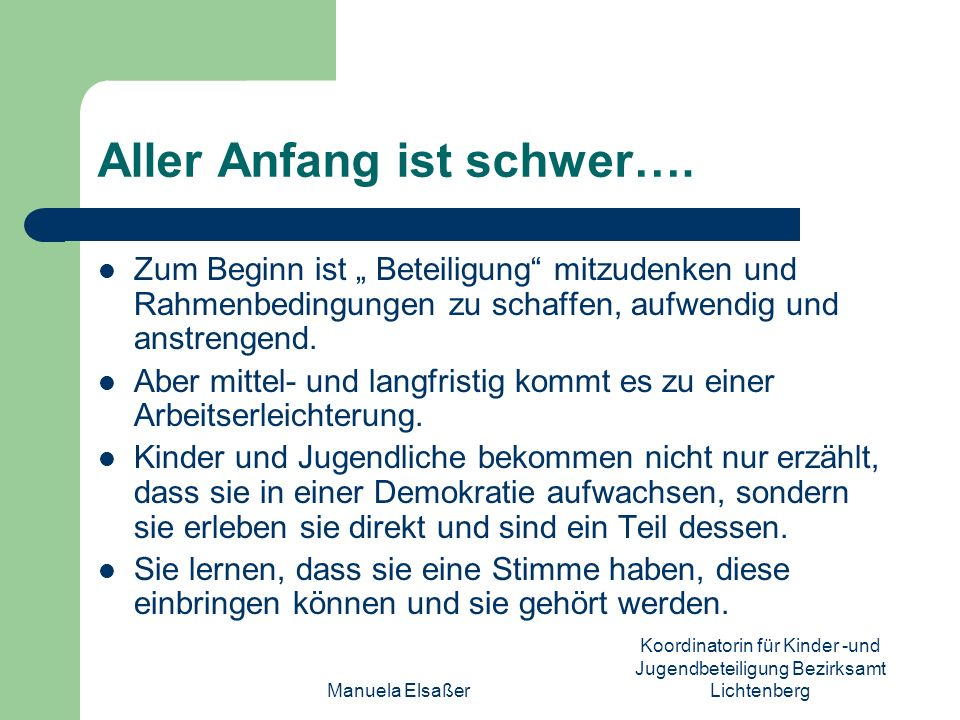 Manuela Elsaßer Koordinatorin für Kinder -und Jugendbeteiligung Bezirksamt Lichtenberg Aller Anfang ist schwer…. Zum Beginn ist Beteiligung mitzudenke