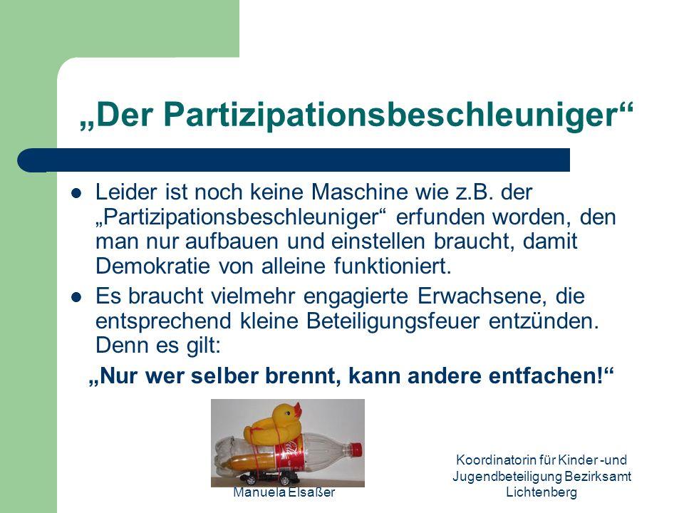 Manuela Elsaßer Koordinatorin für Kinder -und Jugendbeteiligung Bezirksamt Lichtenberg Der Partizipationsbeschleuniger Leider ist noch keine Maschine