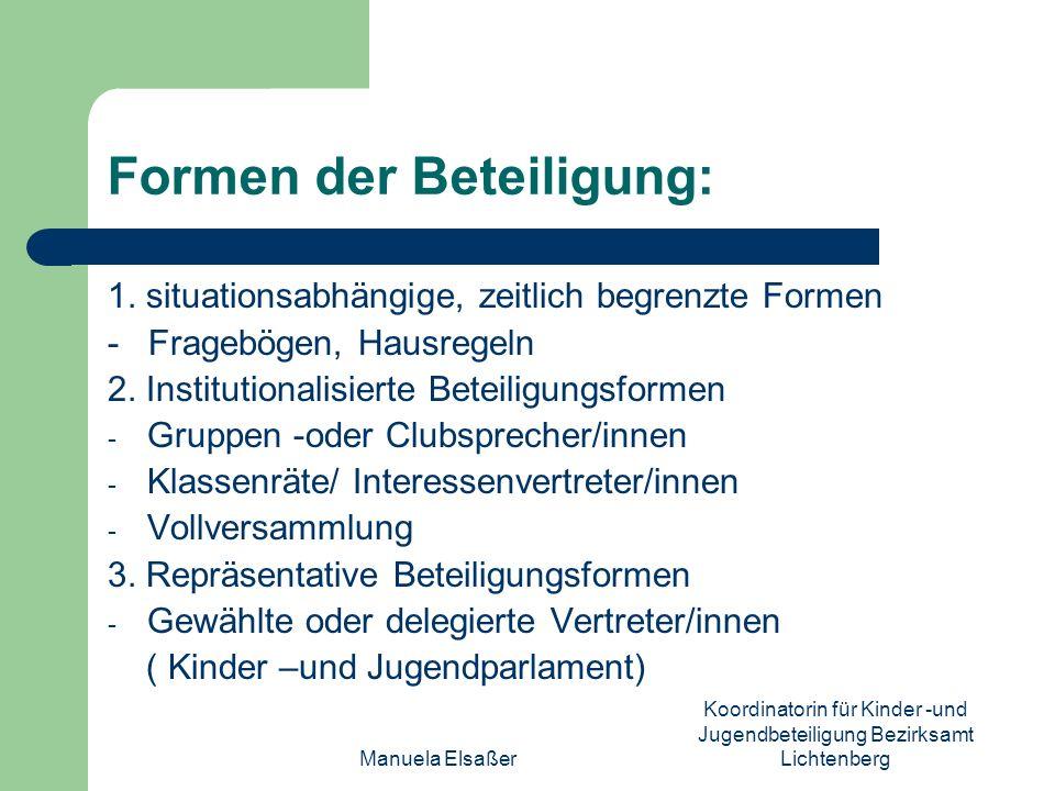 Manuela Elsaßer Koordinatorin für Kinder -und Jugendbeteiligung Bezirksamt Lichtenberg Formen der Beteiligung: 1. situationsabhängige, zeitlich begren