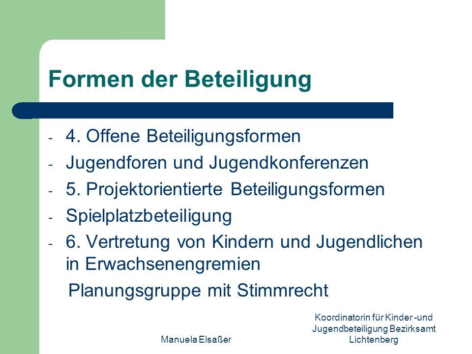 Manuela Elsaßer Koordinatorin für Kinder -und Jugendbeteiligung Bezirksamt Lichtenberg Formen der Beteiligung - 4. Offene Beteiligungsformen - Jugendf