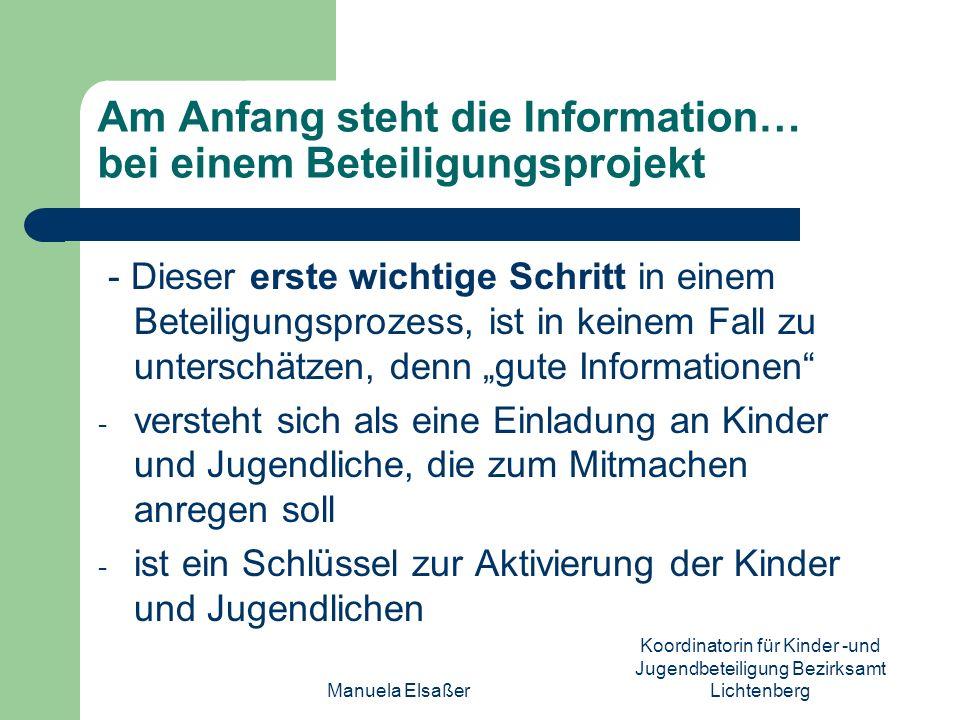 Manuela Elsaßer Koordinatorin für Kinder -und Jugendbeteiligung Bezirksamt Lichtenberg Am Anfang steht die Information… bei einem Beteiligungsprojekt