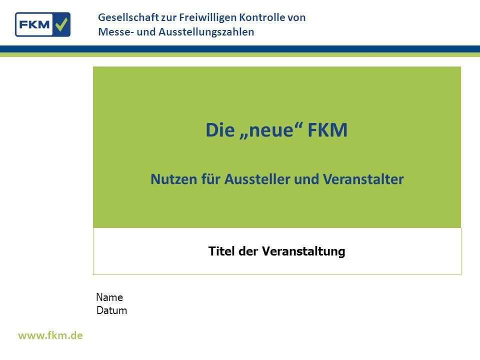 Die ersten Reaktionen auf die neue FKM sind positiv Viele Veranstalter weisen bereits stärker als bisher auf ihre Zertifizierung hin Die Abrufzahlen der AUMA/FKM-Datenbank steigen Die Kontaktmöglichkeiten werden von potenziellen Aussteller und Besuchern genutzt www.fkm.de Status Quo 12