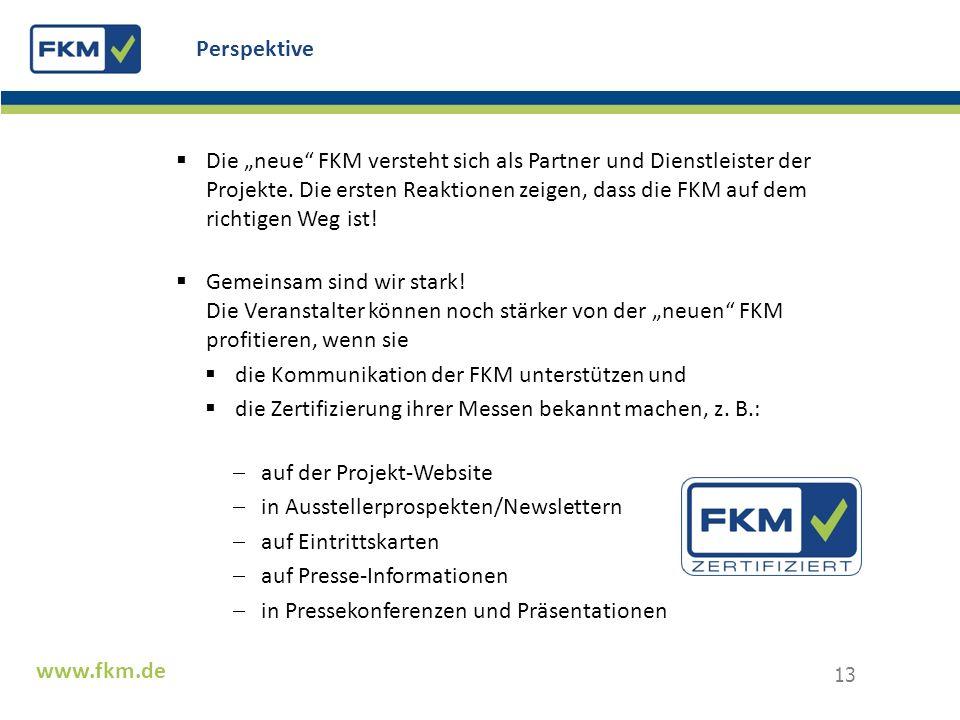 Die neue FKM versteht sich als Partner und Dienstleister der Projekte. Die ersten Reaktionen zeigen, dass die FKM auf dem richtigen Weg ist! Gemeinsam