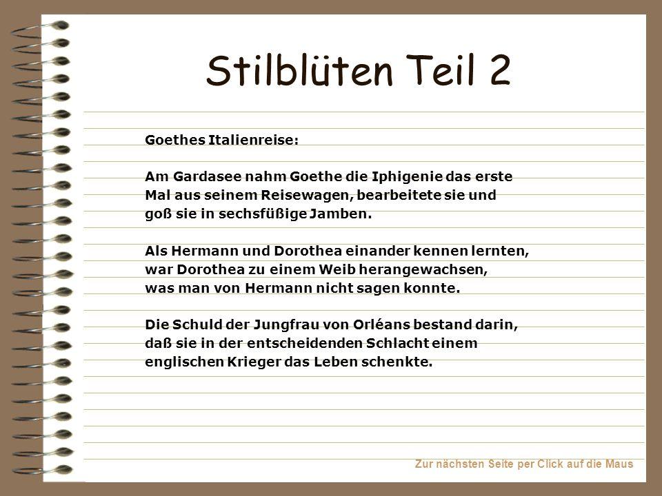 Zur nächsten Seite per Click auf die Maus Stilblüten Teil 2 Goethes Italienreise: Am Gardasee nahm Goethe die Iphigenie das erste Mal aus seinem Reise