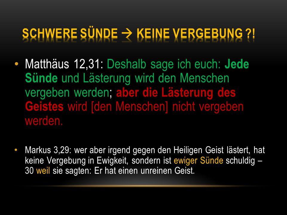 Matthäus 12,31: Deshalb sage ich euch: Jede Sünde und Lästerung wird den Menschen vergeben werden; aber die Lästerung des Geistes wird [den Menschen]