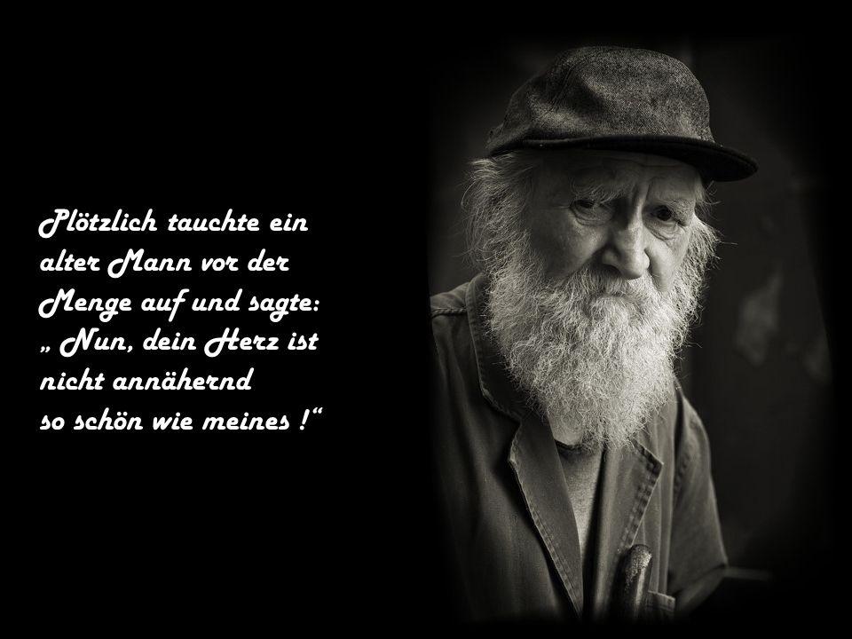 Die Menschenmenge und der junge Mann schauten das Herz des alten Mannes an, es schlug kräftig, aber es war voller Narben....