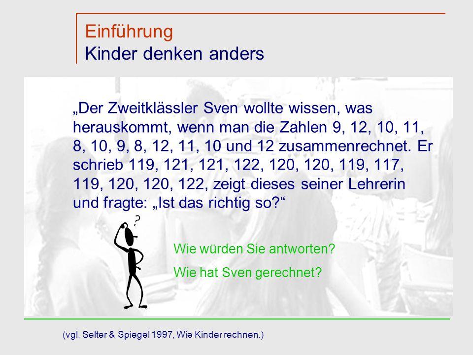 Einführung Kinder denken anders Der Zweitklässler Sven wollte wissen, was herauskommt, wenn man die Zahlen 9, 12, 10, 11, 8, 10, 9, 8, 12, 11, 10 und 12 zusammenrechnet.