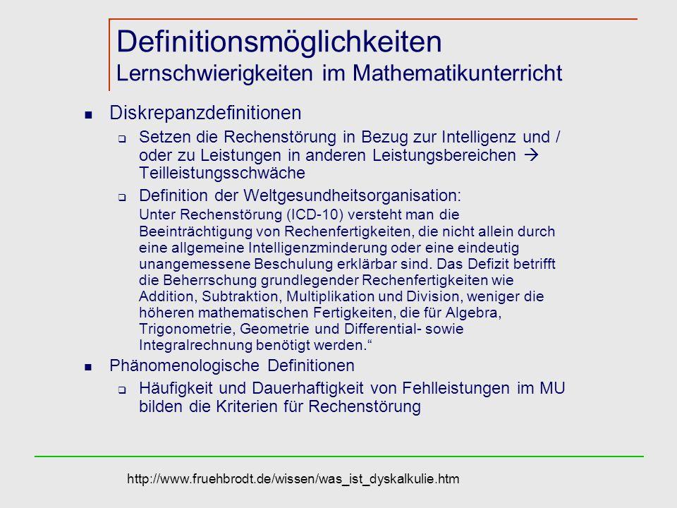 Definitionsmöglichkeiten Lernschwierigkeiten im Mathematikunterricht Diskrepanzdefinitionen Setzen die Rechenstörung in Bezug zur Intelligenz und / od
