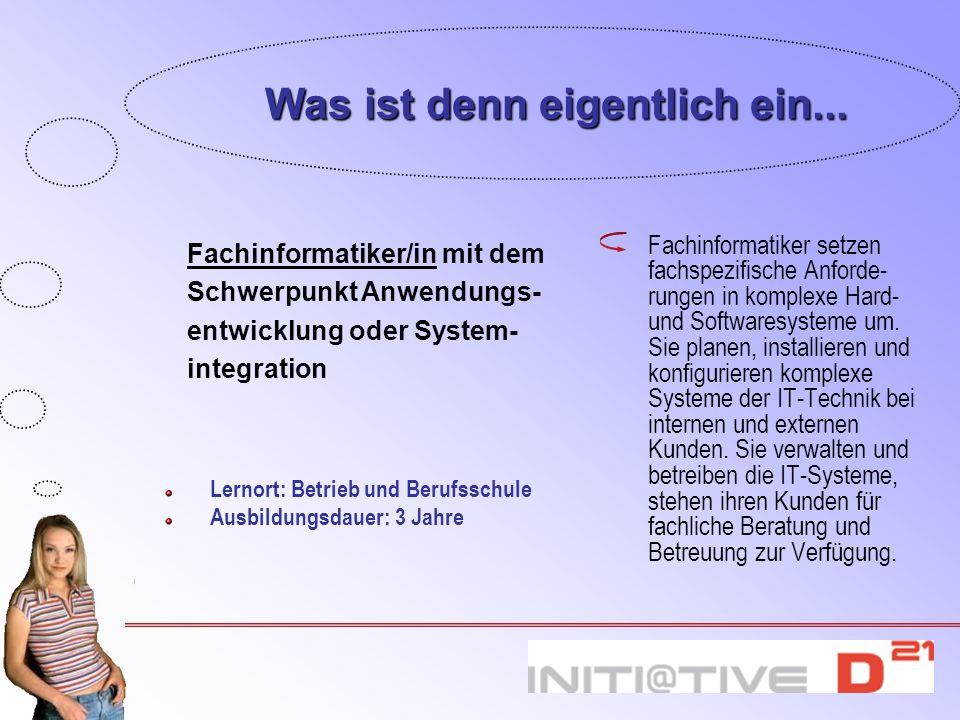 Fachinformatiker/in mit dem Schwerpunkt Anwendungs- entwicklung oder System- integration Was ist denn eigentlich ein... Lernort: Betrieb und Berufssch