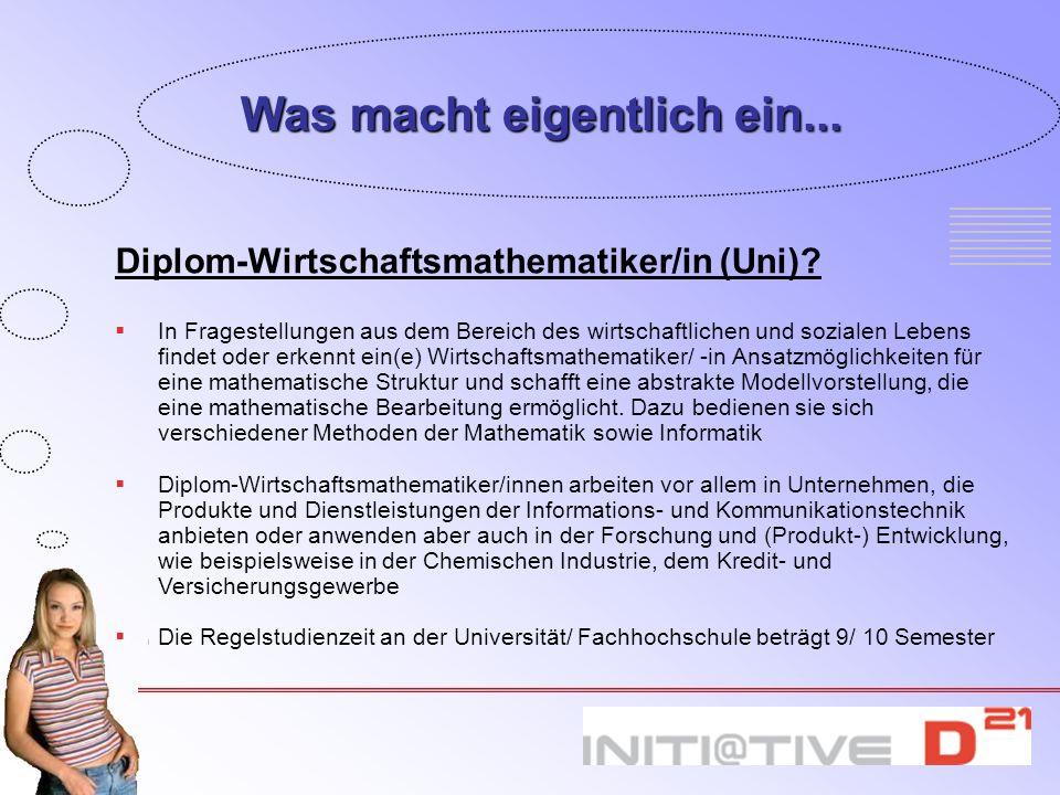 Diplom-Wirtschaftsmathematiker/in (Uni)? In Fragestellungen aus dem Bereich des wirtschaftlichen und sozialen Lebens findet oder erkennt ein(e) Wirtsc