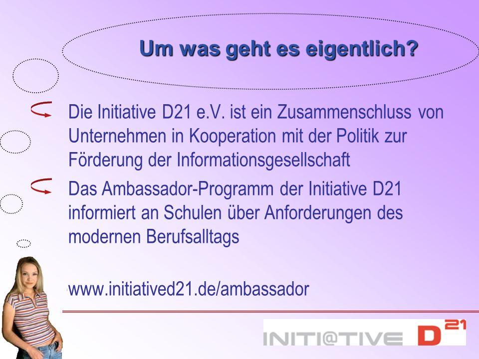 Die Initiative D21 e.V. ist ein Zusammenschluss von Unternehmen in Kooperation mit der Politik zur Förderung der Informationsgesellschaft Das Ambassad