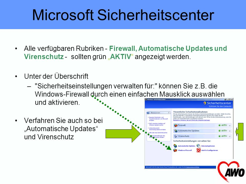 Microsoft Sicherheitscenter Alle verfügbaren Rubriken - Firewall, Automatische Updates und Virenschutz - sollten grün AKTIV angezeigt werden.