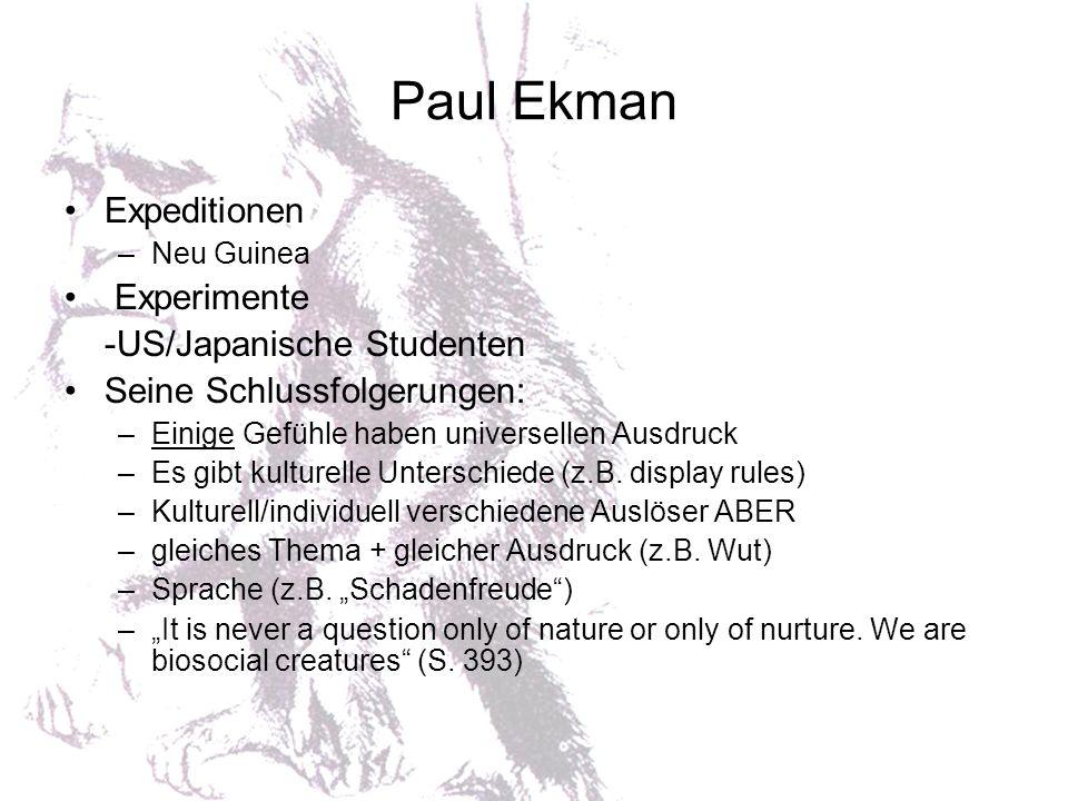 Paul Ekman Expeditionen –Neu Guinea Experimente -US/Japanische Studenten Seine Schlussfolgerungen: –Einige Gefühle haben universellen Ausdruck –Es gib