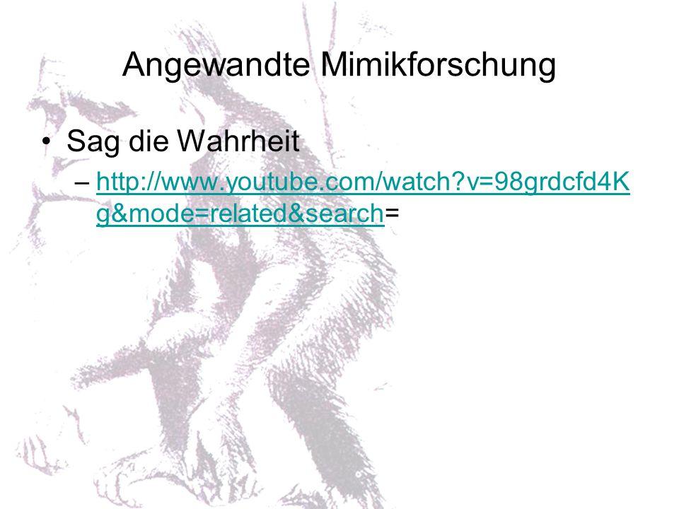 Angewandte Mimikforschung Sag die Wahrheit –http://www.youtube.com/watch?v=98grdcfd4K g&mode=related&search=http://www.youtube.com/watch?v=98grdcfd4K