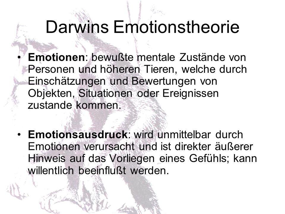 Darwins Emotionstheorie Emotionen: bewußte mentale Zustände von Personen und höheren Tieren, welche durch Einschätzungen und Bewertungen von Objekten,