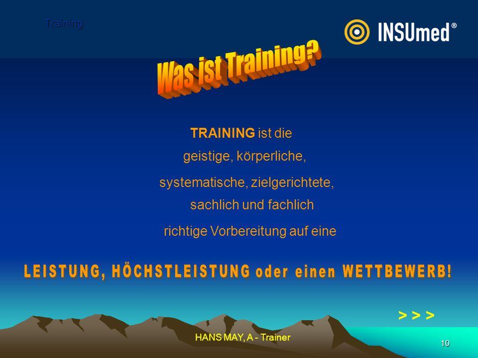 10 Training TRAINING ist die geistige, körperliche, systematische, zielgerichtete, sachlich und fachlich richtige Vorbereitung auf eine HANS MAY, A -