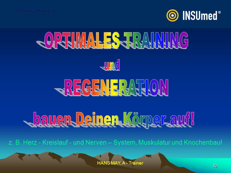 12 Optimales Training z. B. Herz - Kreislauf - und Nerven – System, Muskulatur und Knochenbau! HANS MAY, A - Trainer