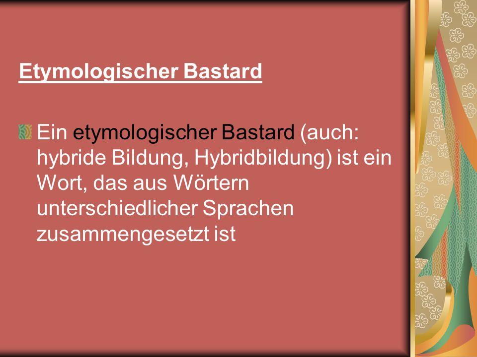 Etymologischer Bastard Ein etymologischer Bastard (auch: hybride Bildung, Hybridbildung) ist ein Wort, das aus Wörtern unterschiedlicher Sprachen zusa