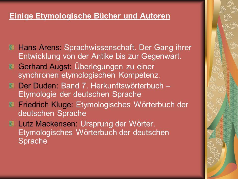 Einige Etymologische Bücher und Autoren Hans Arens: Sprachwissenschaft. Der Gang ihrer Entwicklung von der Antike bis zur Gegenwart. Gerhard Augst: Üb