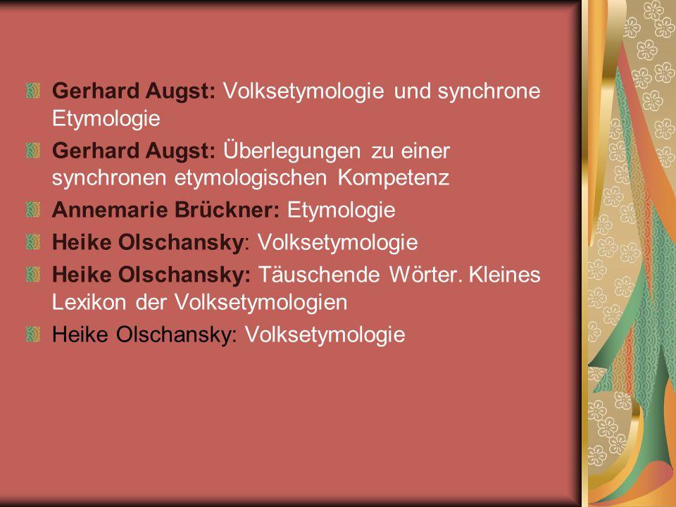 Gerhard Augst: Volksetymologie und synchrone Etymologie Gerhard Augst: Überlegungen zu einer synchronen etymologischen Kompetenz Annemarie Brückner: E