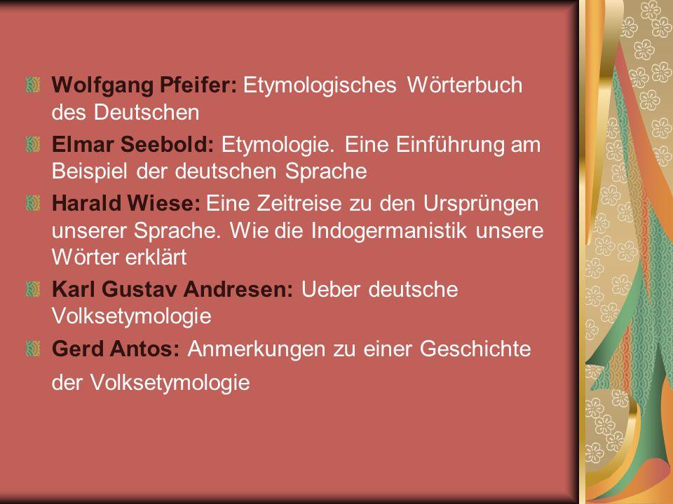Wolfgang Pfeifer: Etymologisches Wörterbuch des Deutschen Elmar Seebold: Etymologie. Eine Einführung am Beispiel der deutschen Sprache Harald Wiese: E