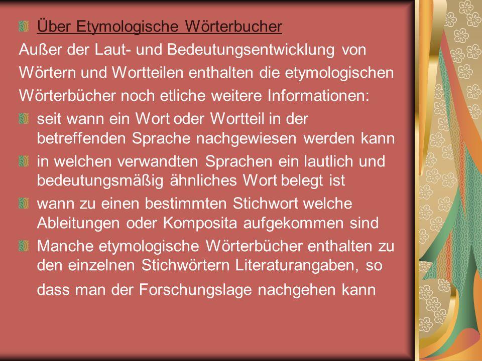Über Etymologische Wörterbucher Außer der Laut- und Bedeutungsentwicklung von Wörtern und Wortteilen enthalten die etymologischen Wörterbücher noch et