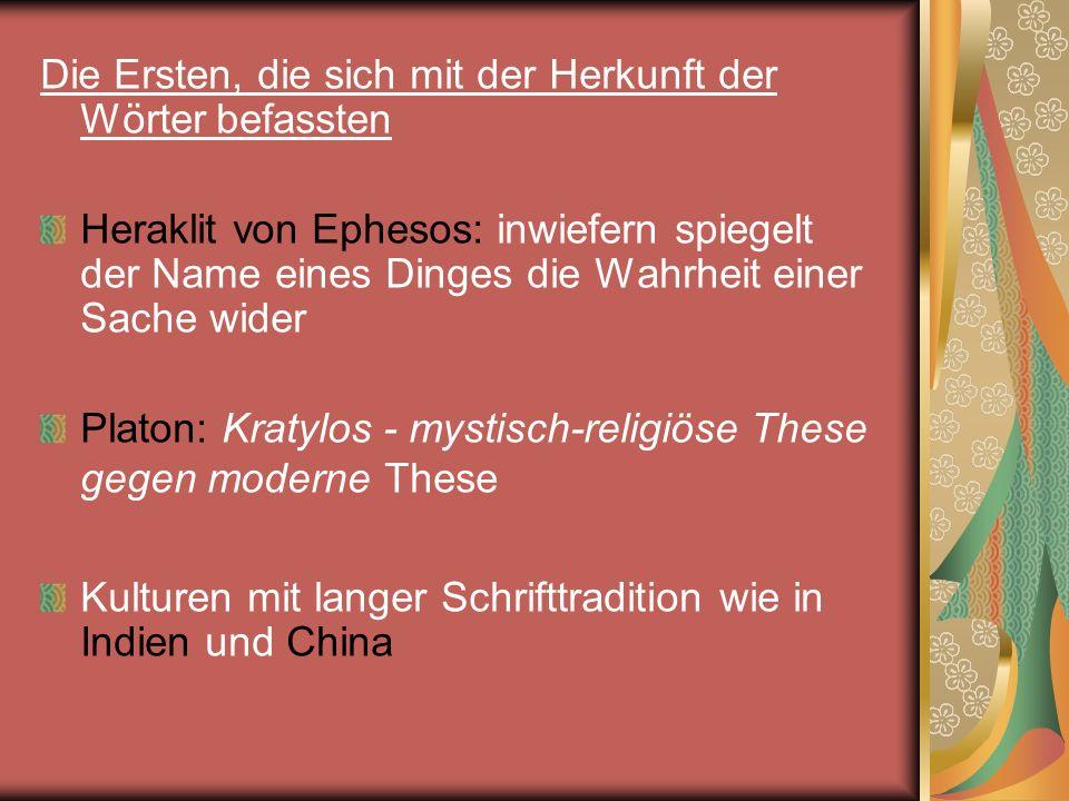 Probleme: In Zentrum der etymologischen Forschungen stehen semantische und kulturgeschichtliche Probleme und damit die Frage nach der bedeutungsmäβigen Motiviertheit von Bezeichnungen