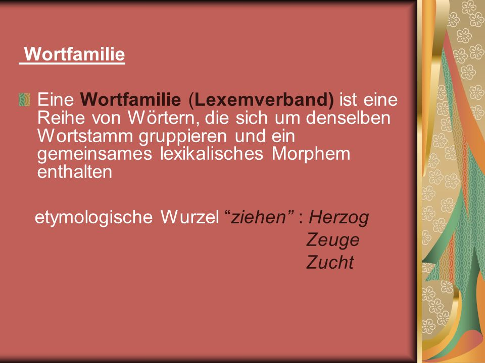 Wortfamilie Eine Wortfamilie (Lexemverband) ist eine Reihe von Wörtern, die sich um denselben Wortstamm gruppieren und ein gemeinsames lexikalisches M