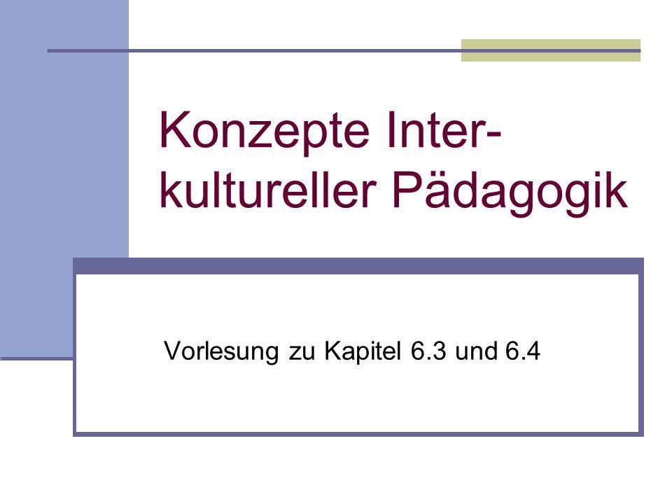 Konzepte Inter- kultureller Pädagogik Vorlesung zu Kapitel 6.3 und 6.4