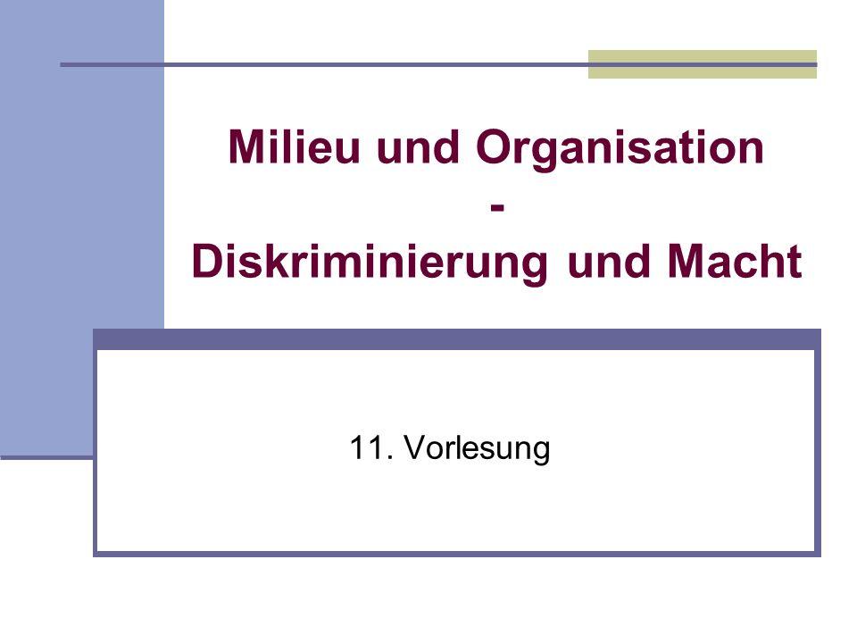 Milieu und Organisation - Diskriminierung und Macht 11. Vorlesung