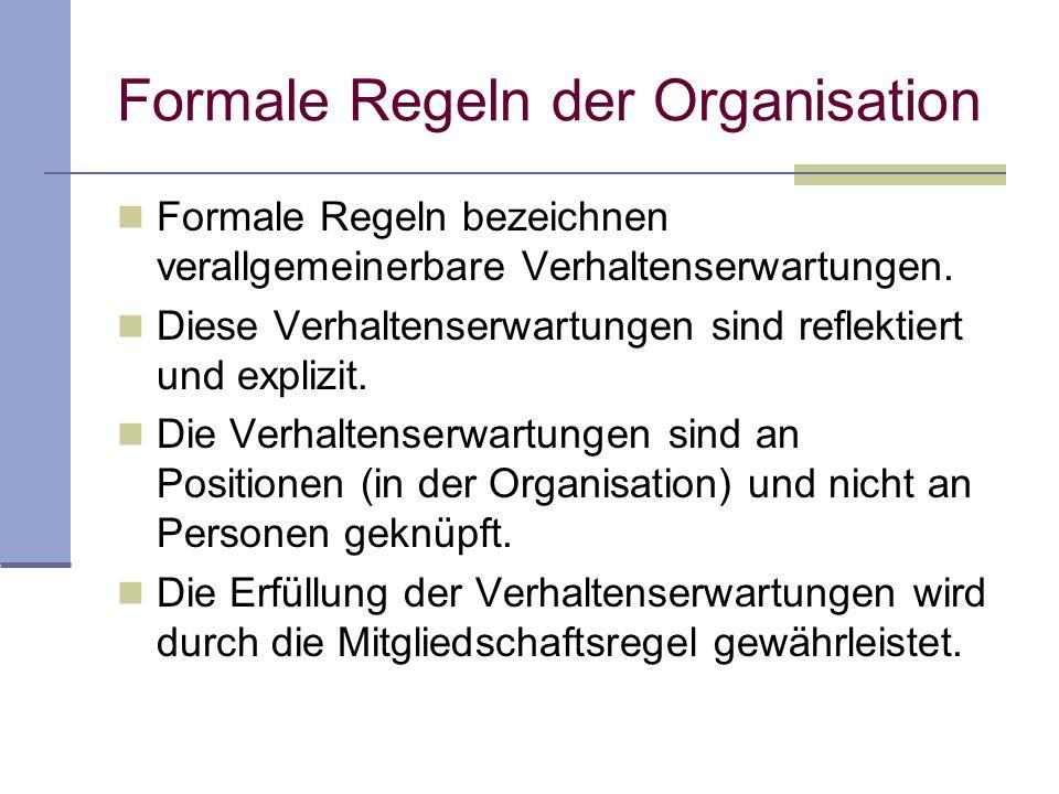 Formale Regeln der Organisation Formale Regeln bezeichnen verallgemeinerbare Verhaltenserwartungen.
