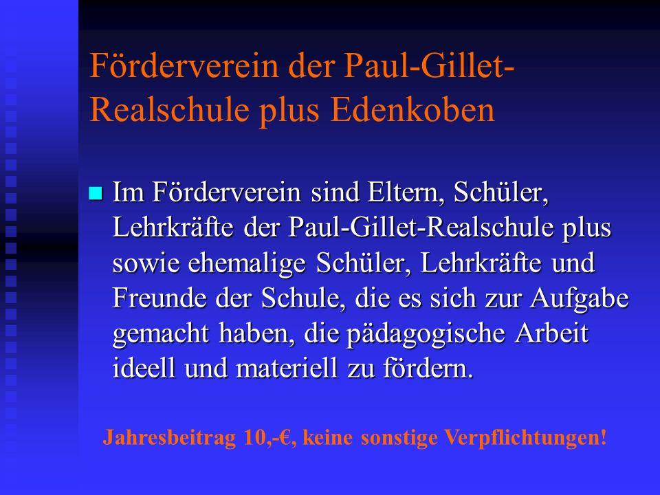 Förderverein der Paul-Gillet- Realschule plus Edenkoben Im Förderverein sind Eltern, Schüler, Lehrkräfte der Paul-Gillet-Realschule plus sowie ehemali
