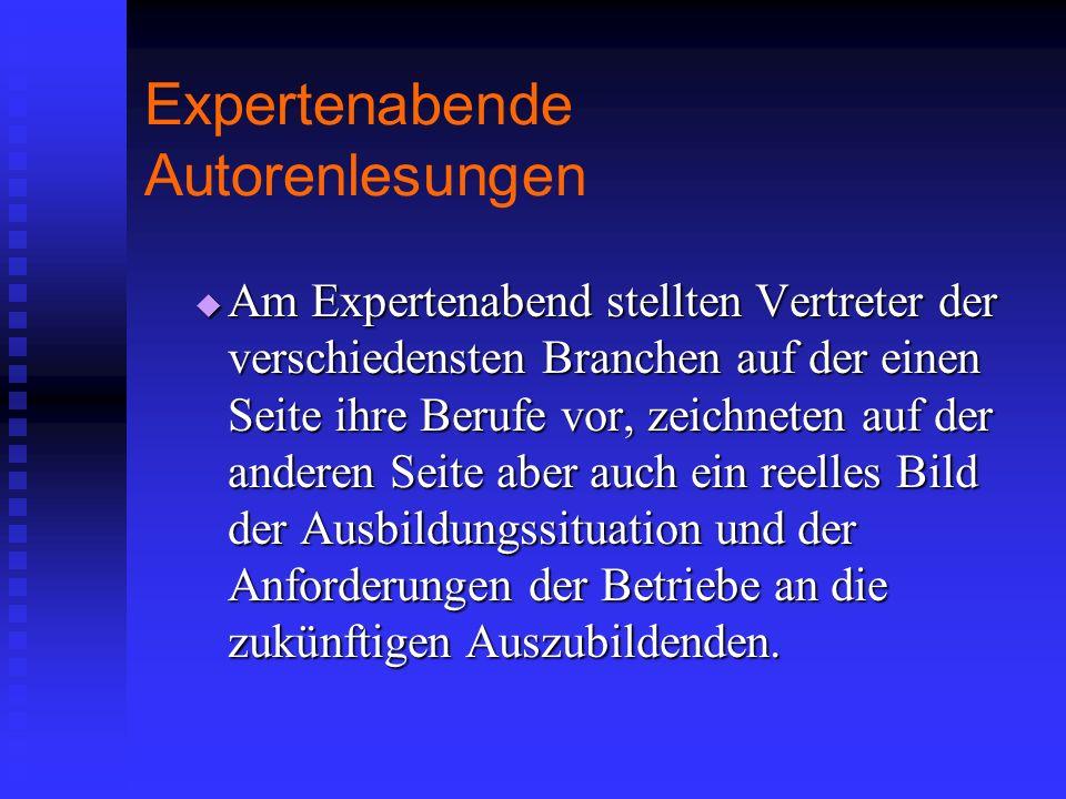 Expertenabende Autorenlesungen Am Expertenabend stellten Vertreter der verschiedensten Branchen auf der einen Seite ihre Berufe vor, zeichneten auf de