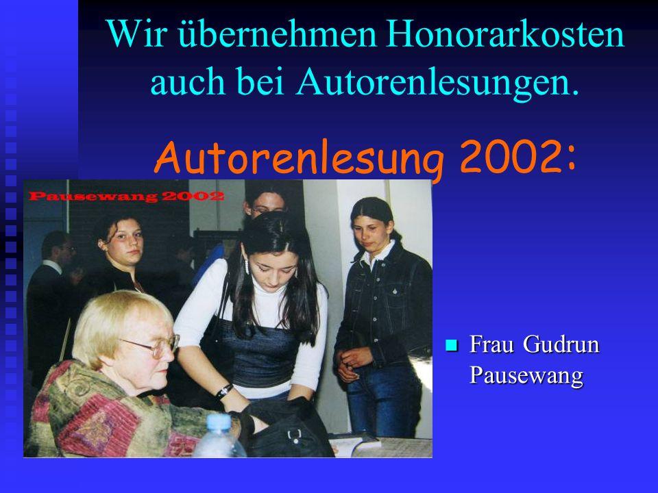 Wir übernehmen Honorarkosten auch bei Autorenlesungen. Autorenlesung 2002 : Frau Gudrun Pausewang
