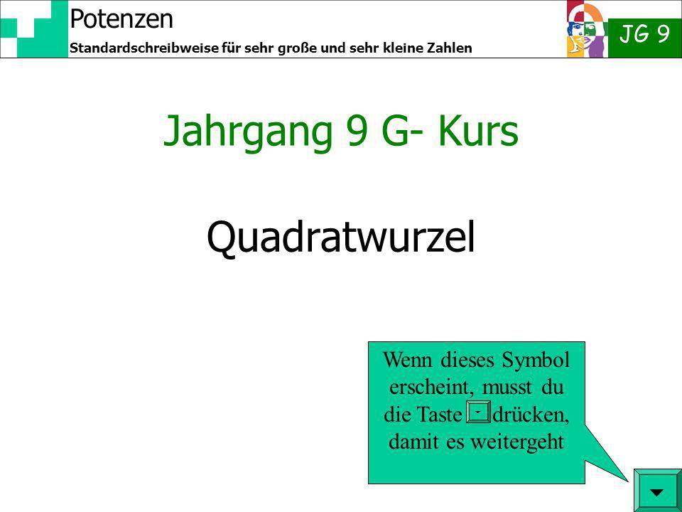 Potenzen JG 9 Standardschreibweise für sehr große und sehr kleine Zahlen Quadratwurzel Jahrgang 9 G- Kurs Wenn dieses Symbol erscheint, musst du die T