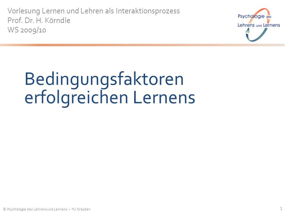 © Psychologie des Lehrens und Lernens – TU Dresden Bedingungsfaktoren erfolgreichen Lernens Vorlesung Lernen und Lehren als Interaktionsprozess Prof.