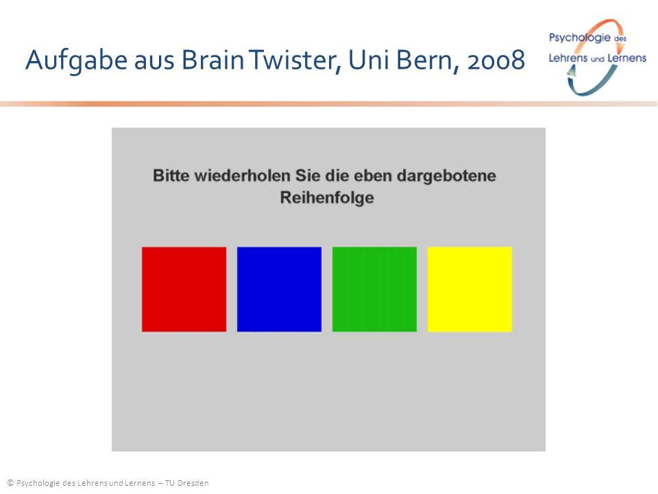 © Psychologie des Lehrens und Lernens – TU Dresden Aufgabe aus Brain Twister, Uni Bern, 2008