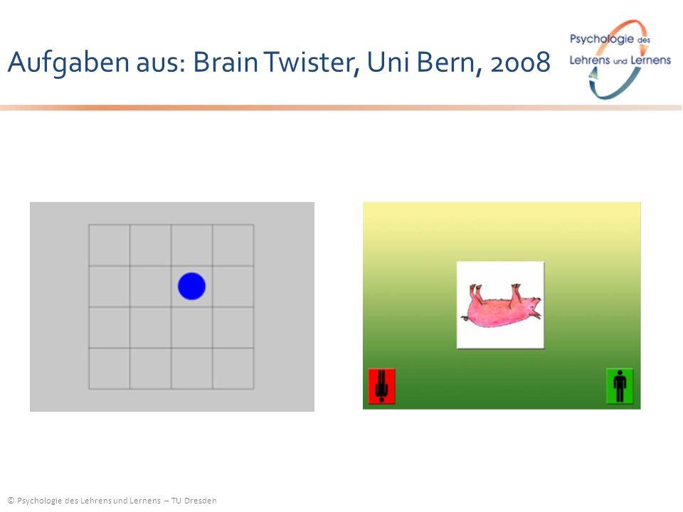 © Psychologie des Lehrens und Lernens – TU Dresden Aufgaben aus: Brain Twister, Uni Bern, 2008