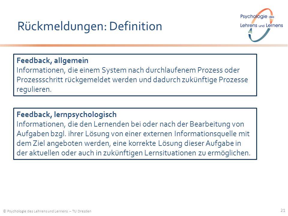 © Psychologie des Lehrens und Lernens – TU Dresden Rückmeldungen: Definition 21 Feedback, allgemein Informationen, die einem System nach durchlaufenem