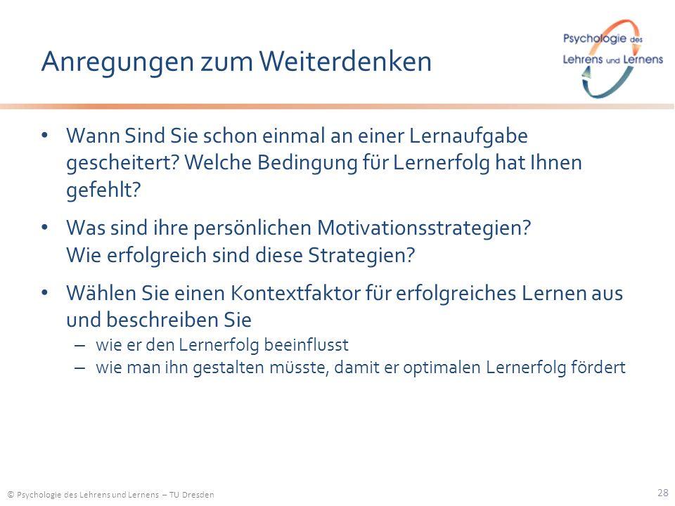© Psychologie des Lehrens und Lernens – TU Dresden Anregungen zum Weiterdenken Wann Sind Sie schon einmal an einer Lernaufgabe gescheitert? Welche Bed